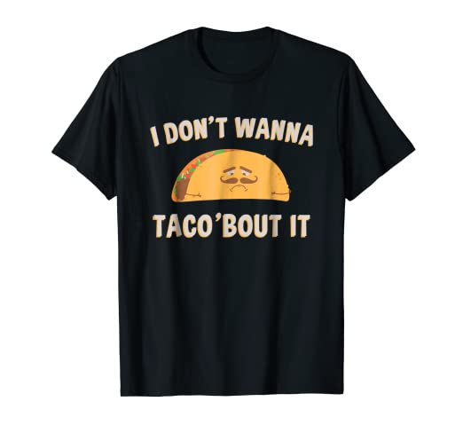 d4711397b Image Unavailable. Image not available for. Color: I Don't Wanna Taco Bout  It T-Shirt