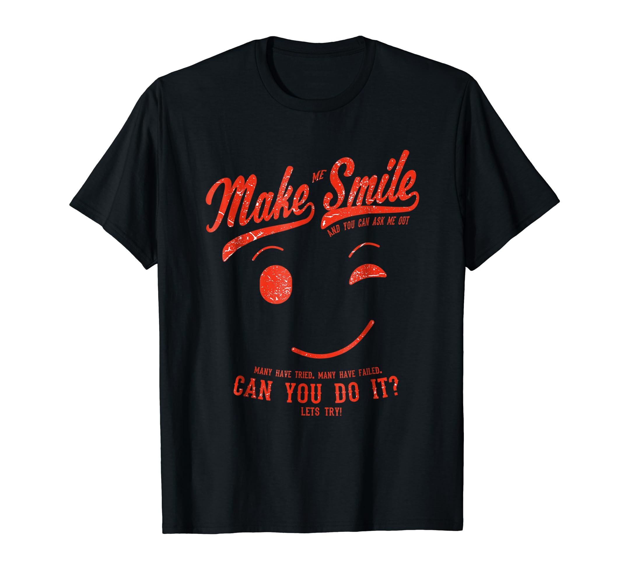 make me smile t-shirt