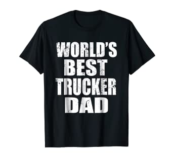 1502ec58fa Amazon.com: World's Best Trucker Dad - Gift Shirt For Dad: Clothing