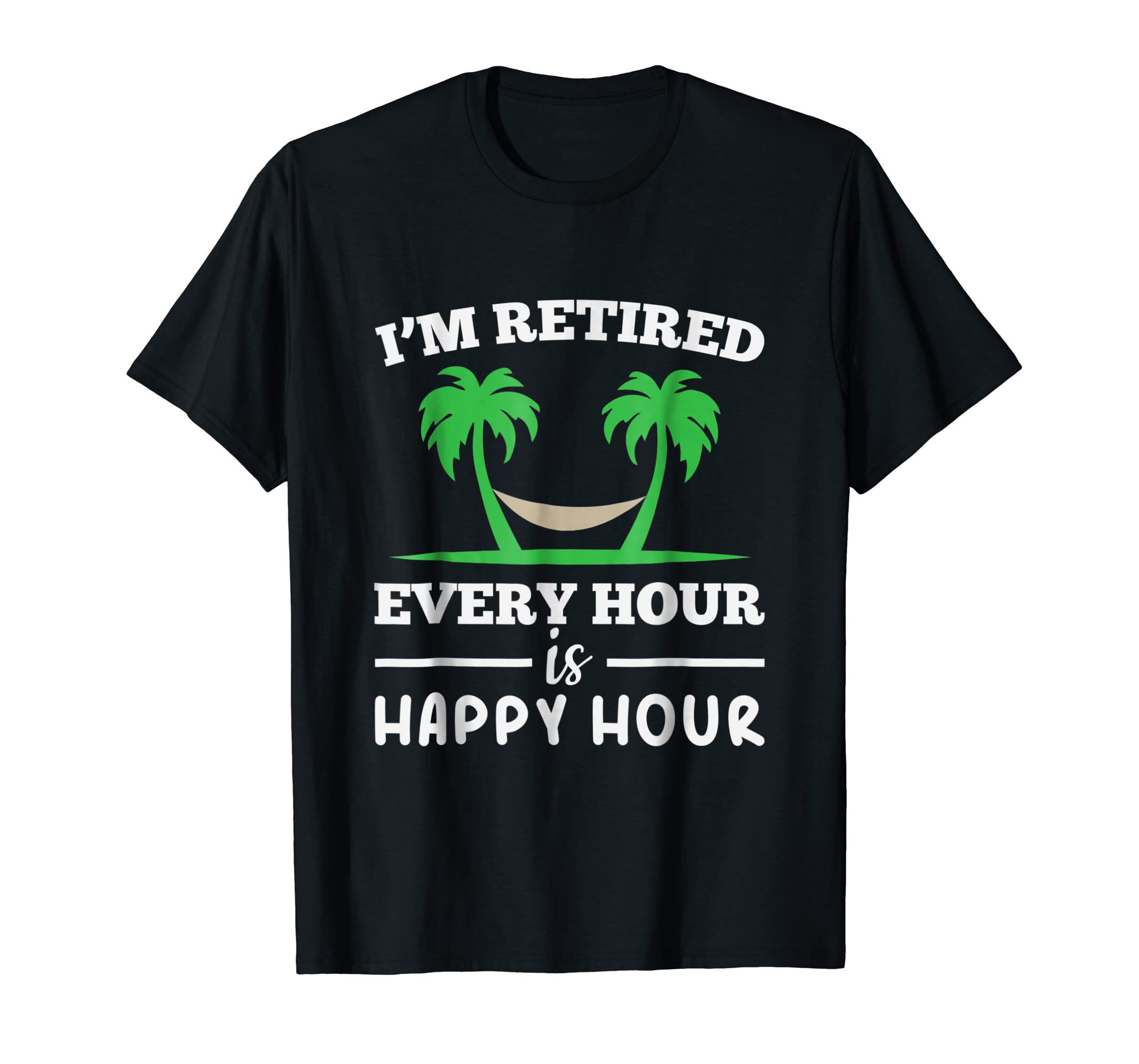 I Am Retired Every Hour Is A Happy Hour Grandpa T-Shirt-Men's T-Shirt-Black