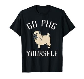 bcadb467c3775 Amazon.com: Pug Dog T-Shirt - Go Pug Yourself: Clothing