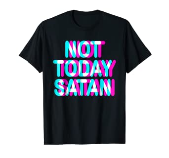 1e53fd88 Image Unavailable. Image not available for. Color: NOT TODAY SATAN SHIRT ...