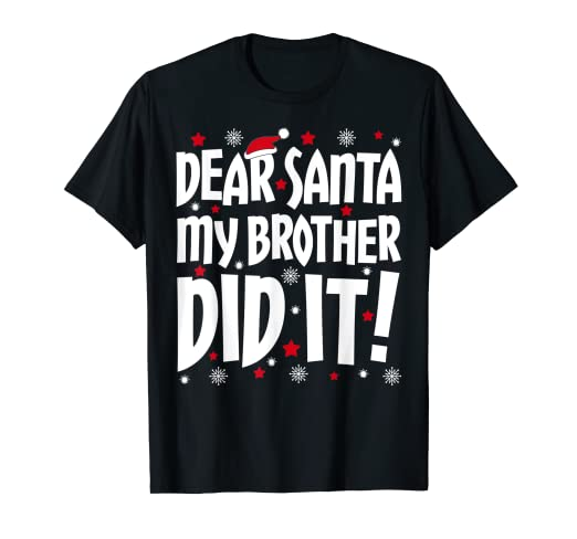 8f0577645 Image Unavailable. Image not available for. Color: Dear Santa My Brother Did  It T-Shirt Christmas Shirt