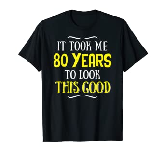 Image Unavailable Not Available For Color 80 Years Old Birthday T Shirt