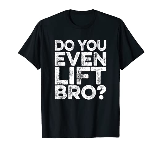 72f6be25 Image Unavailable. Image not available for. Color: Do You Even Lift Bro T- Shirt ...