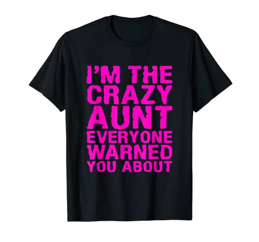 bf9b6d3bb530 Amazon.com  Crazy Aunt Everyone Warned You About T-Shirt Gift Idea ...