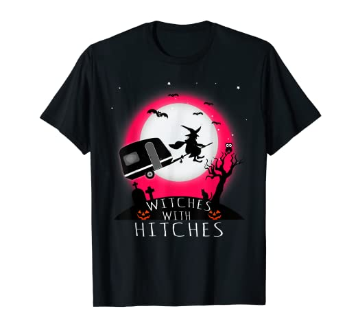 bea4957d Image Unavailable. Image not available for. Color: Funny Witches With Hitches  Halloween Camping T Shirt