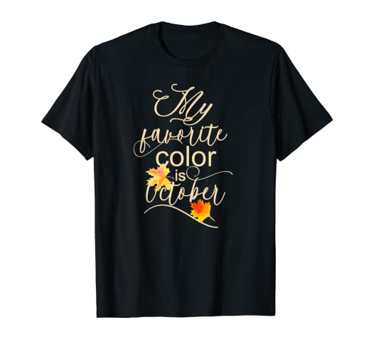 a92597ec3e02 Amazon.com: Fall T-Shirts-My Favorite Color Is October: Clothing
