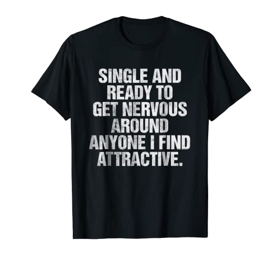 0b54e53e6a7e Amazon.com  Single And Ready To Get Nervous Around Anyone T-Shirt  Clothing