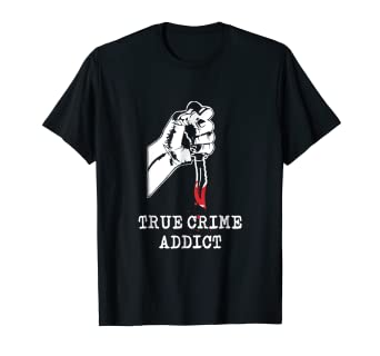 eef02011 Image Unavailable. Image not available for. Color: True Crime Addict T Shirt  - Serial Killer Tee