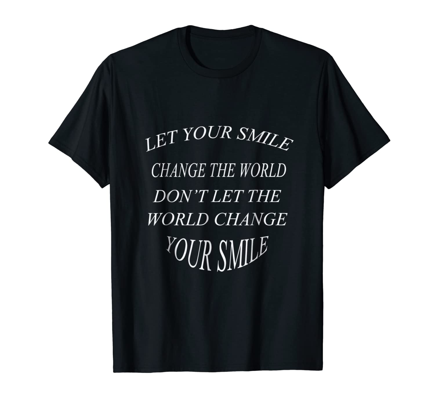 8cb9ff62 Amazon.com: Let Your Smile Change The World Don't Let The World Tshirt:  Clothing