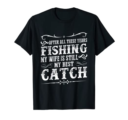 a7521cbd522e Amazon.com  After All These Years Of Fishing Wife Is My Best Catch ...