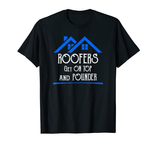 acbc7733 Image Unavailable. Image not available for. Color: Roofers Get On Top  Pounder Funny Roofing Contractors T-Shirt
