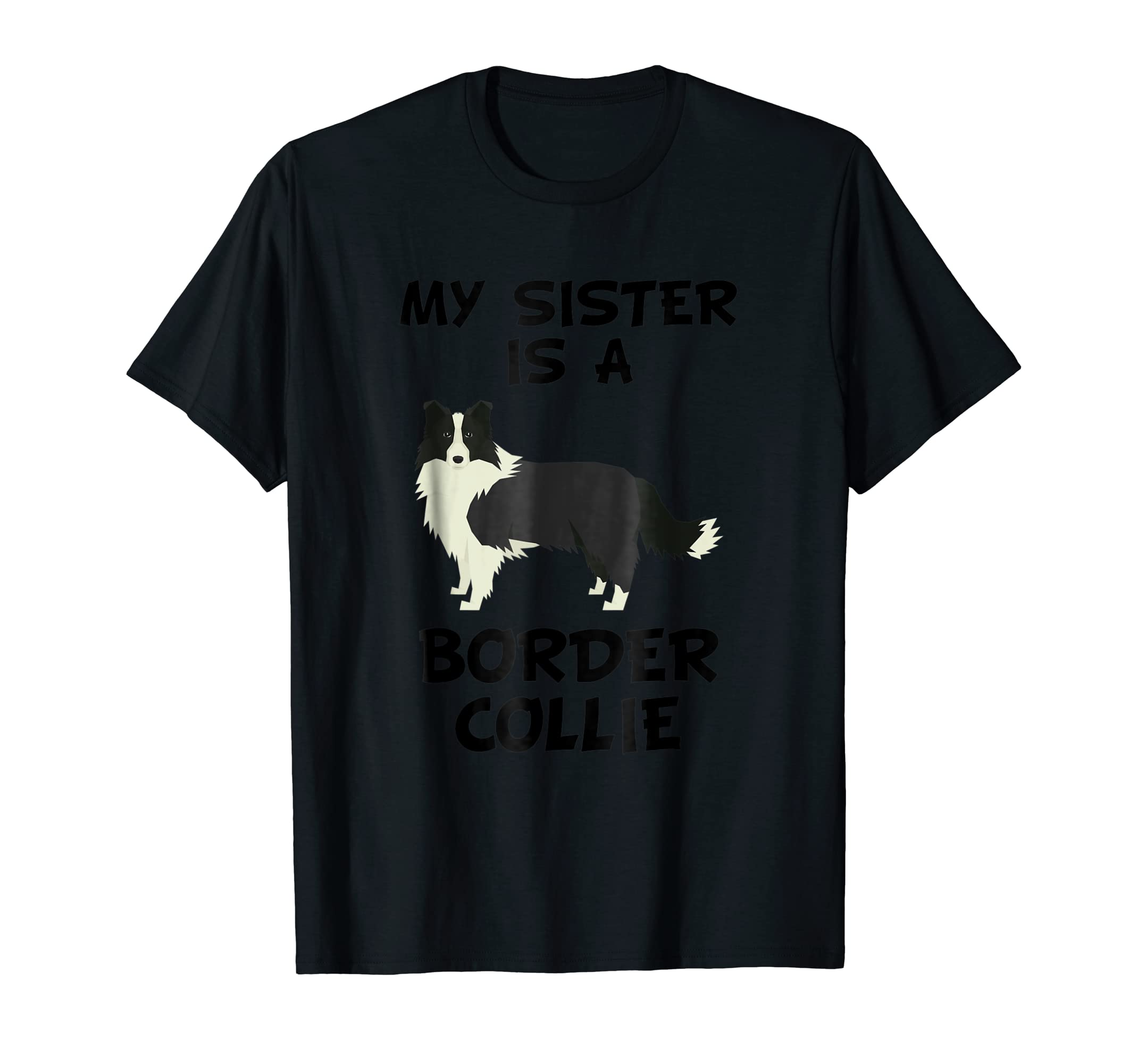 My Sister Is A Border Collie Dog Owner T-Shirt-Men's T-Shirt-Black
