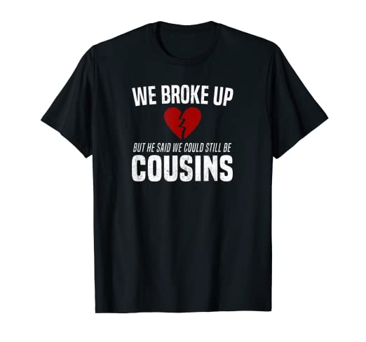 cf795ca7 Image Unavailable. Image not available for. Color: He Broke Up Funny  Redneck Break Up Relationship Gag T-Shirt