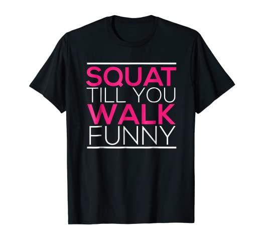 edfc07d280 Image Unavailable. Image not available for. Color: Squat Till You Walk  Funny Fitness Leg Day Workout T-Shirt