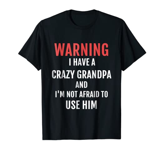 e45dda1f Image Unavailable. Image not available for. Color: Warning I Have a Crazy  Grandpa T-shirt ...