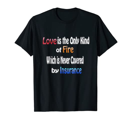 e79d4ba77 Image Unavailable. Image not available for. Color: Love Fire funny love  quotes good quotes about love t shirt