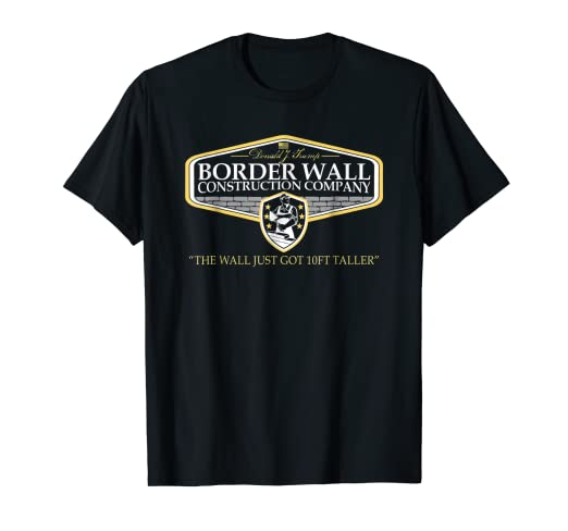 5bc933ea Image Unavailable. Image not available for. Color: Epic Donald Trump Border  Wall Construction Company T-Shirt