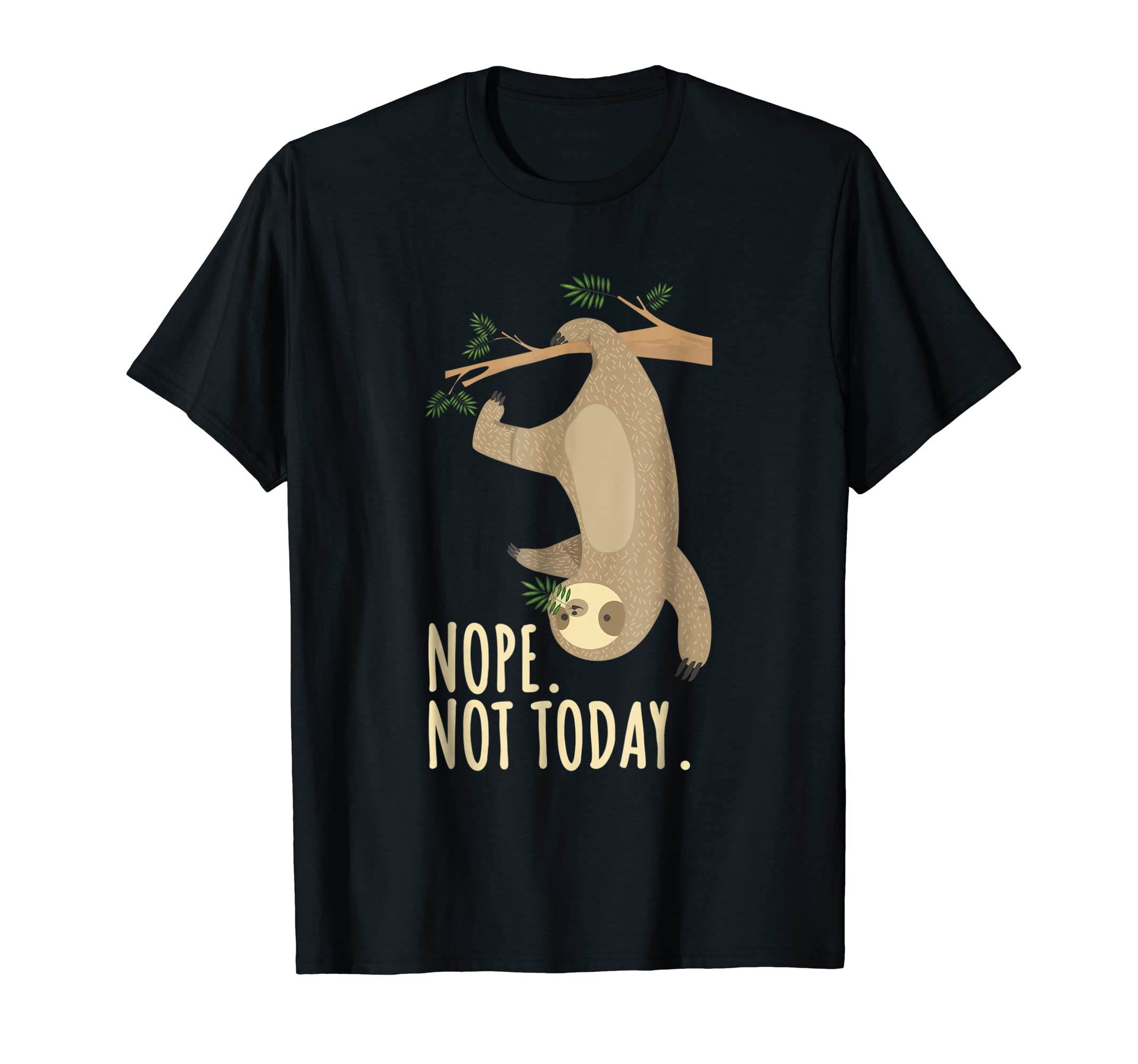 758b4973 Amazon.com: Nope Not Today Sloth Shirt Funny Birthday Gift: Clothing
