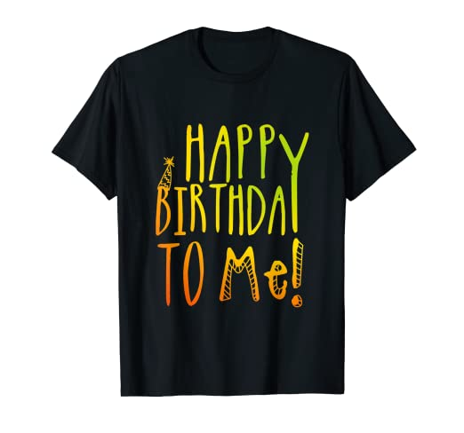 Image Unavailable Not Available For Color Happy Birthday To Me Colorful Party T Shirt Kids