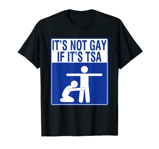 8d1f928ed Image Unavailable. Image not available for. Color: It's Not Gay If It's tsa  T-shirt