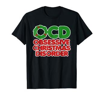 Amazon.com: OCD Obsessive Christmas Disorder shirt for the Christmas ...