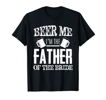 ae26dd68e Amazon.com: Mens Beer Me Im The Father Of The Bride Father's Day ...