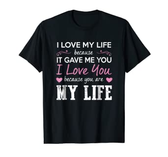 Amazoncom I Love My Life Because It Gave Me You Tshirt Clothing