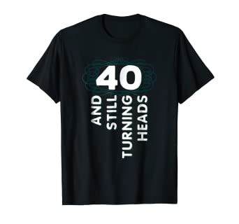 Amazon 40 Years Old Turning Heads Shirt 40th Birthday Gift Mom