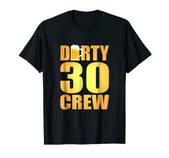 Image Unavailable Not Available For Color Dirty 30 Crew Shirt 30th Birthday Beer Party T