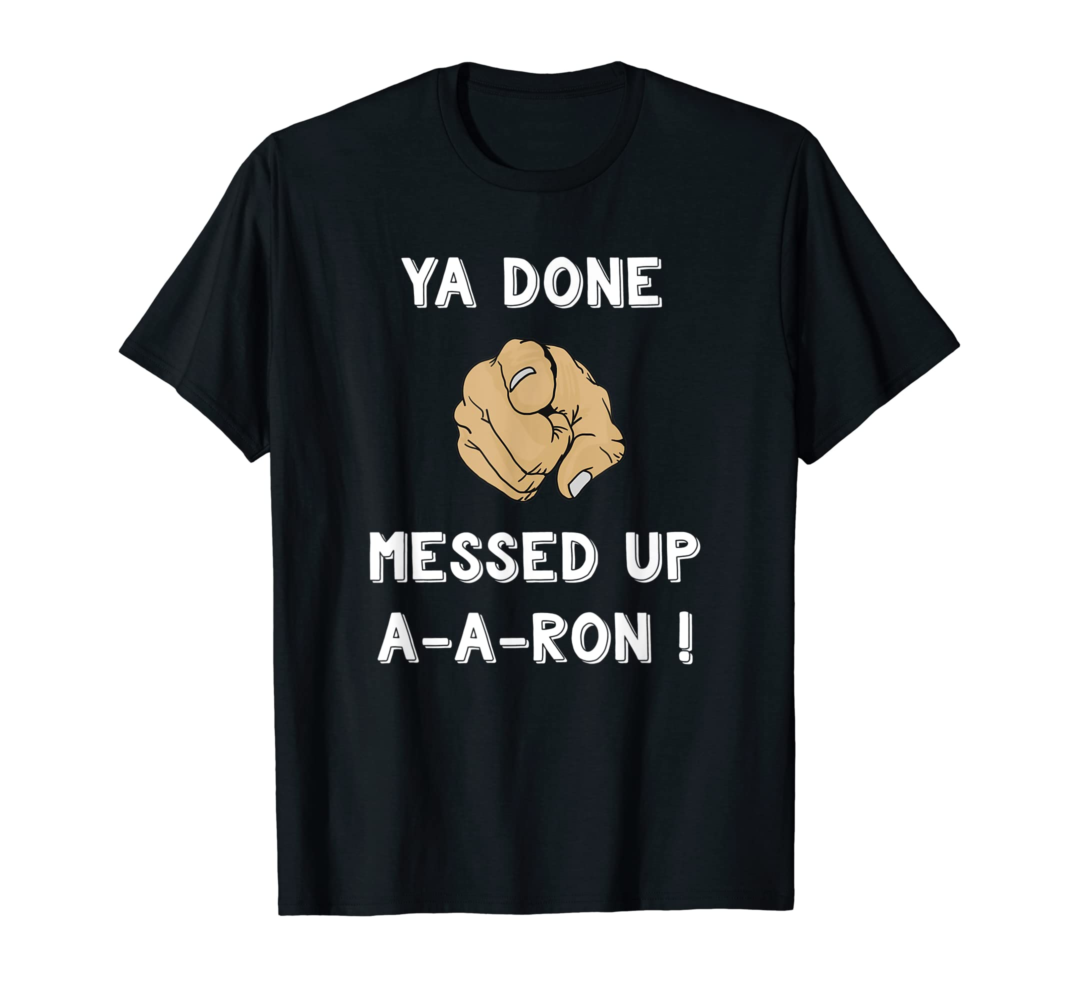 Ya Done Messed Up Aaron Shirt Funny Teacher Christmas Tshirt-Men's T-Shirt-Black