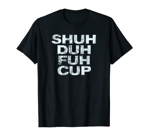 e23874759 Amazon.com: Shuh Duh Fuh Cup T-Shirt Funny Adult Humor Novelty Tee ...