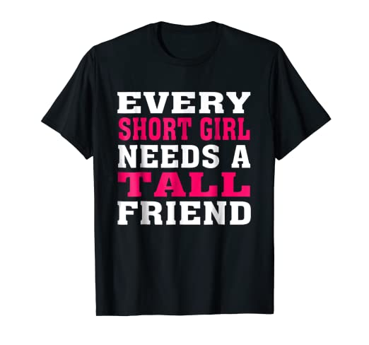 c87ba4ea2 Image Unavailable. Image not available for. Color: Every Short Girl Needs a Tall  Friend T-Shirt Best Friends