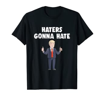 86ac3f624 Image Unavailable. Image not available for. Color: Haters Gonna Hate Funny  Pro-Trump T-Shirt Men Women