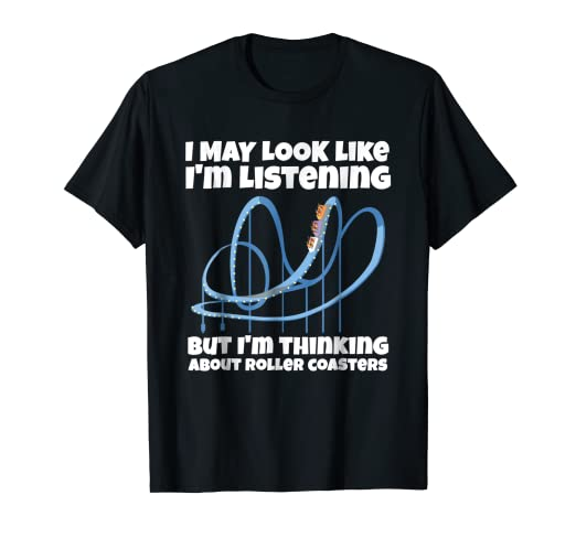 b98832d190b1 Image Unavailable. Image not available for. Color: I'm Thinking About  Roller Coasters Funny Shirt