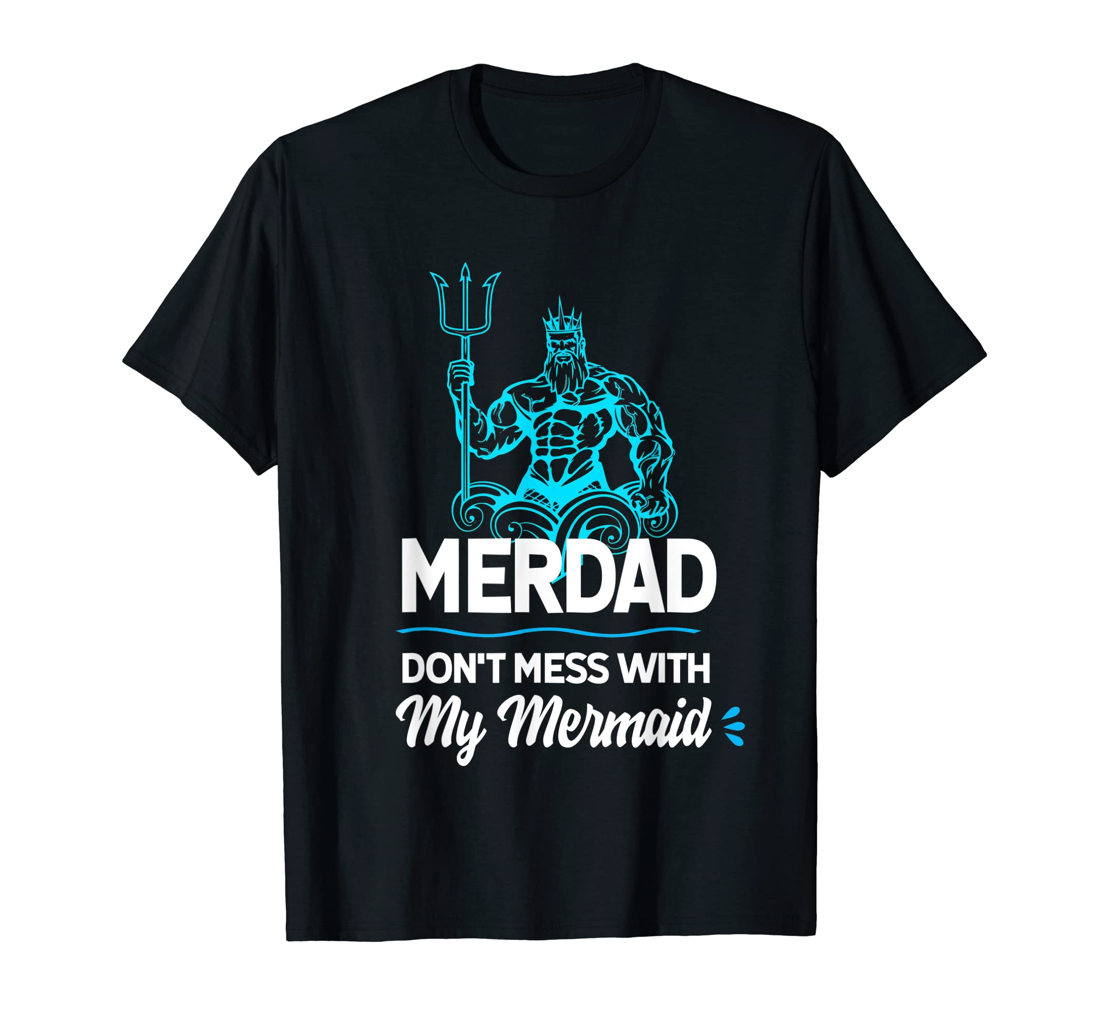 Mens Merdad Don't Mess with My Mermaid T shirt Father's Day Shirt-Yolotee
