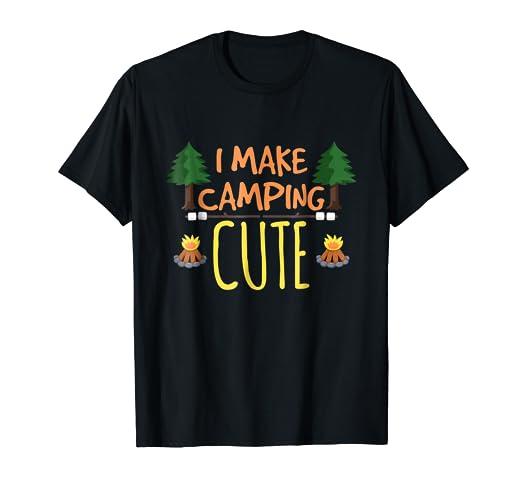I Make Camping Cute T Shirt Funny Glamping Tee