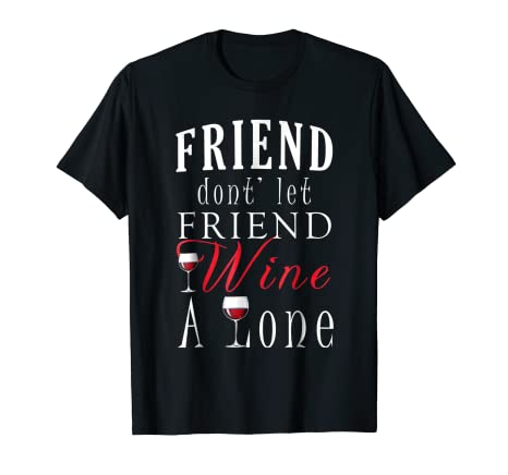 f8e8ebc1 Image Unavailable. Image not available for. Color: Friends Don't Let  Friends Wine Alone T-Shirt Halloween Shirt