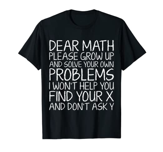 f40418d8f Image Unavailable. Image not available for. Color: Dear Math Please Grow Up  And Solve Your Own Problems T-shirt