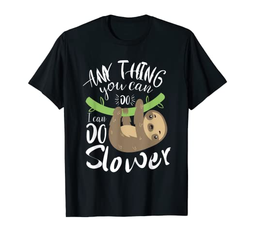 7c596cfc2 Image Unavailable. Image not available for. Color: Anything You Can Do I Can  Do Slower Funny Sloth Shirt