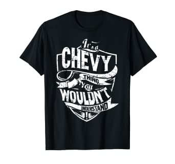 Chevy T Shirts >> It S A Chevy Thing You Wouldn T Understand T Shirt