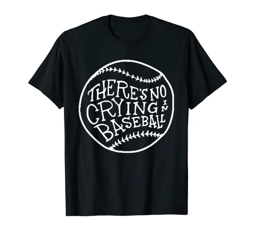 104633110 Image Unavailable. Image not available for. Color: There's No Crying In Baseball  T-Shirt
