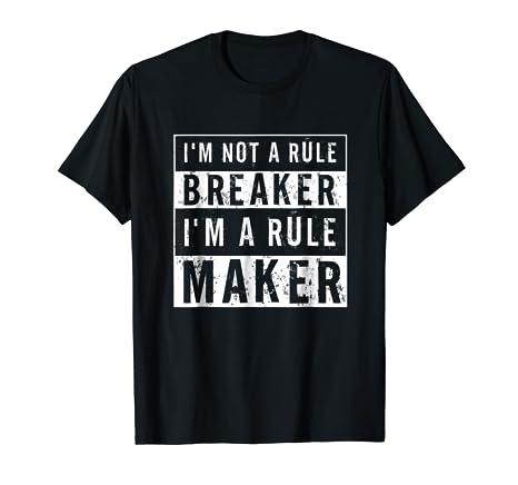 0042c4e282de Amazon.com  I m not a rule breaker I m a Rule maker T-Shirt  Clothing
