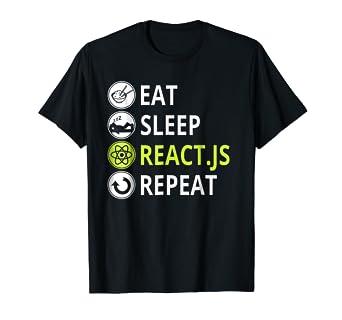 Amazon com: Eat Sleep React Js Repeat T-Shirt For Javascript