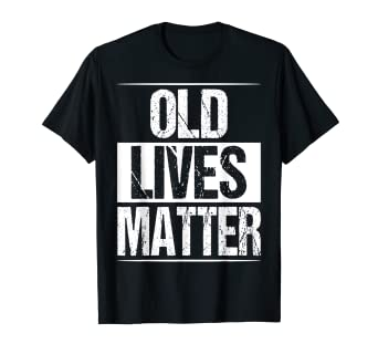 Amazon Old Lives Matter T Shirt 40th 50th 60th 70th Birthday