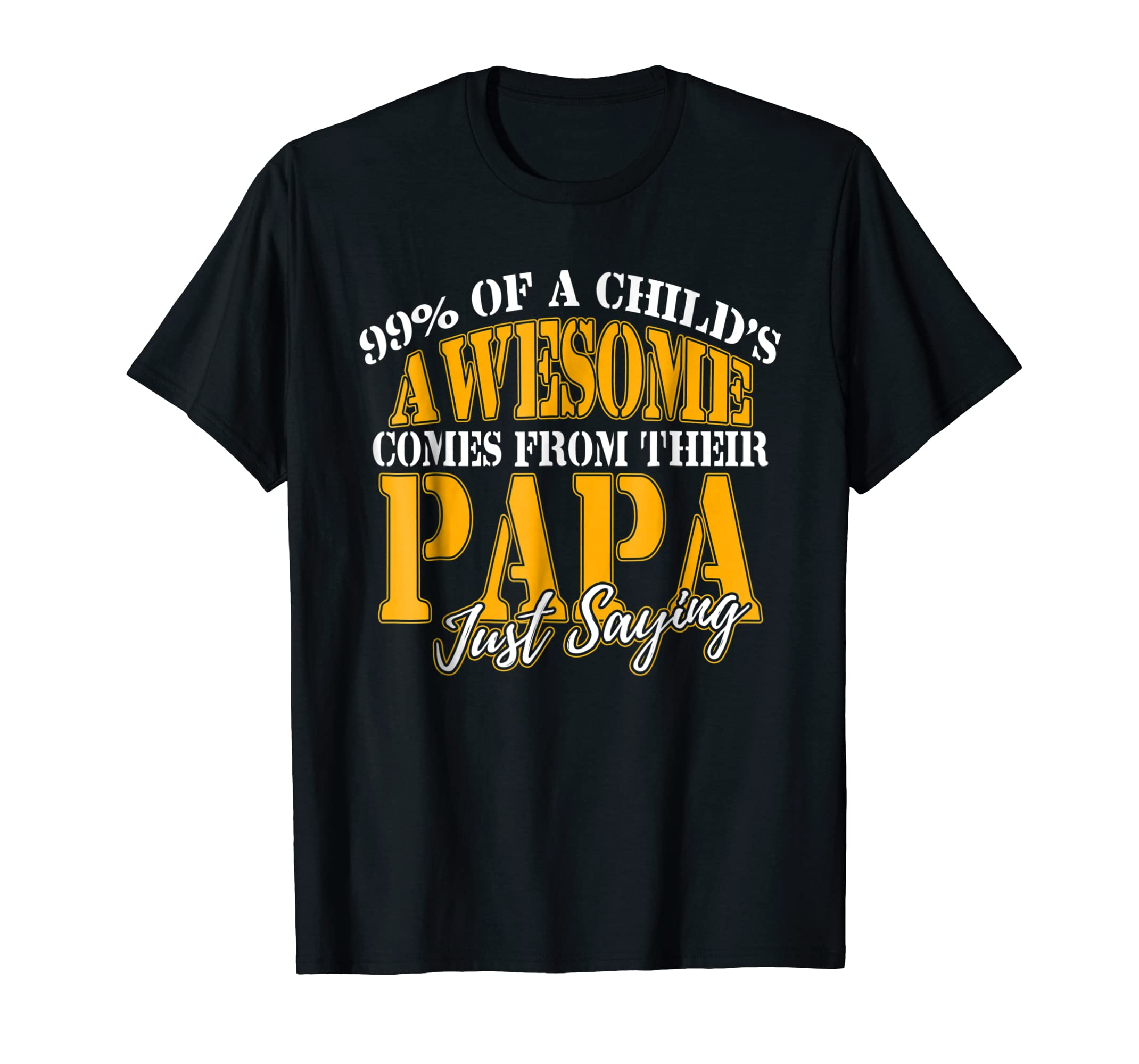 99% Of A Child's Awesomeness Comes From Their Papa T shirt-ln