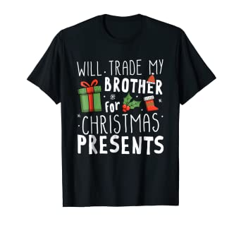 will trade my brother for christmas presents t shirt