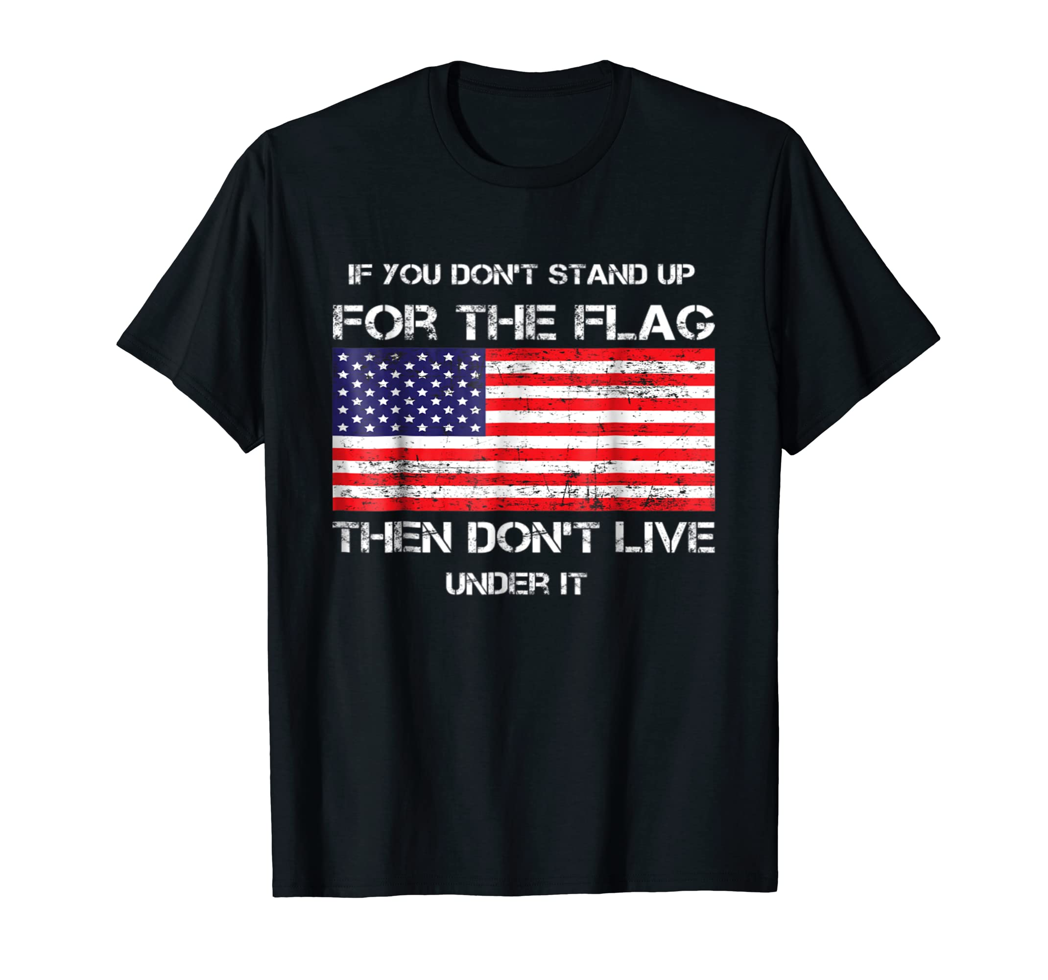 If You Don't Stand Up For The Flag Then Don't Live T Shirt-SFL