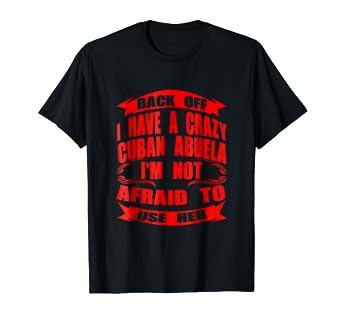 23818250130 Amazon.com  Funny Back Off I Have A Crazy Cuban Abuela T-shirt Cuba ...